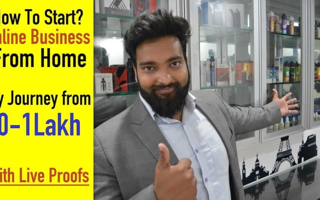 How to Start Online Business from Home – My Journey from 0 to 1Lakh/ Month