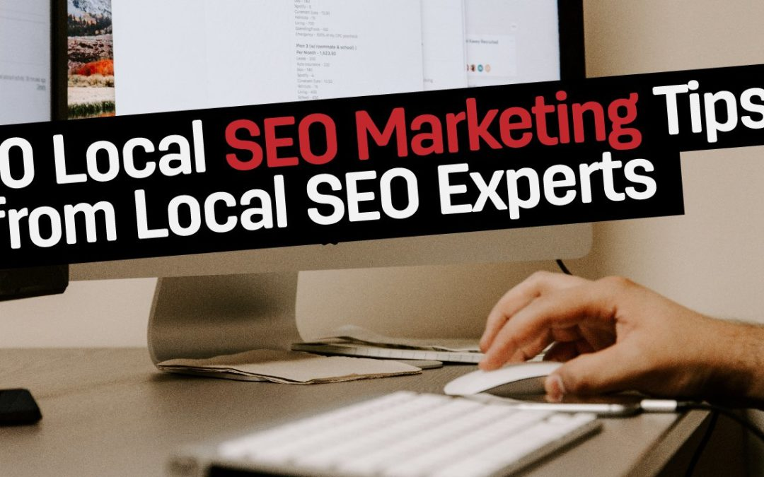 10 Local SEO Marketing Tips from Local SEO Experts