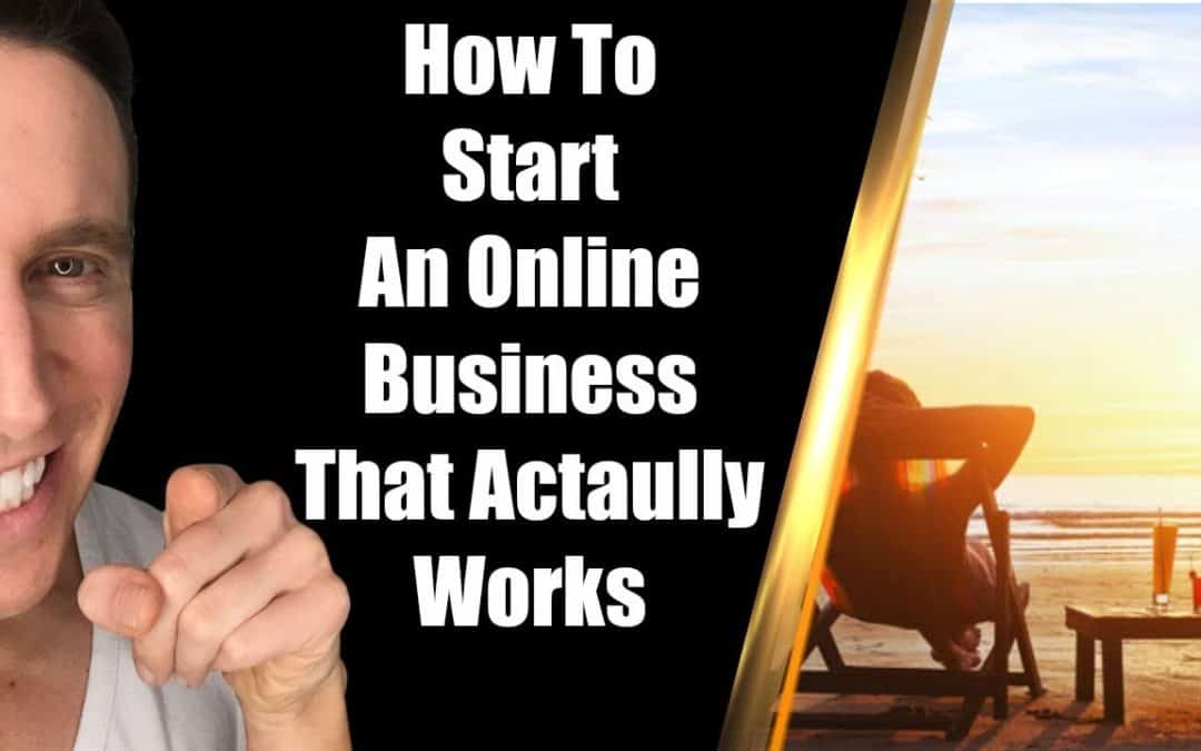 HOW TO START AN ONLINE BUSINESS THAT ACTUALLY WORKS