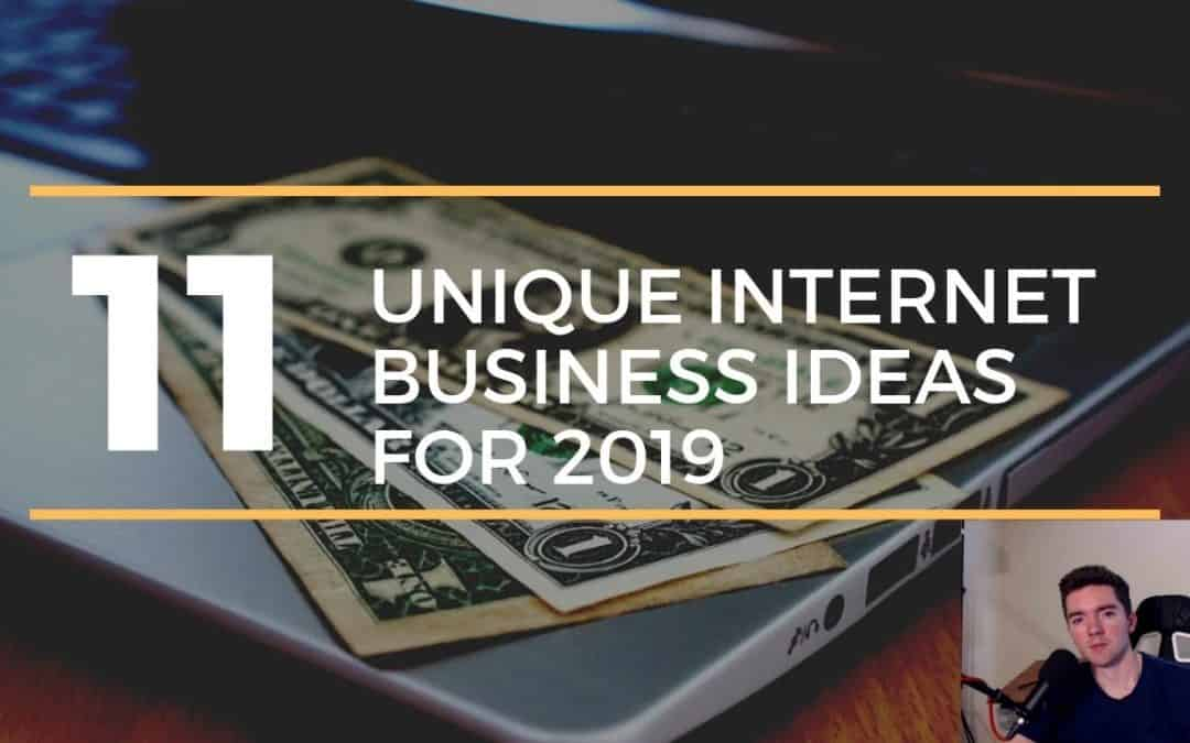 11 Unique Internet Business Ideas for 2019