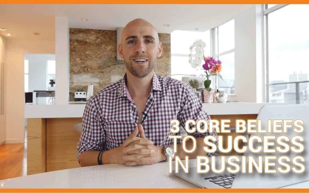 3 Core Beliefs To Success In Business