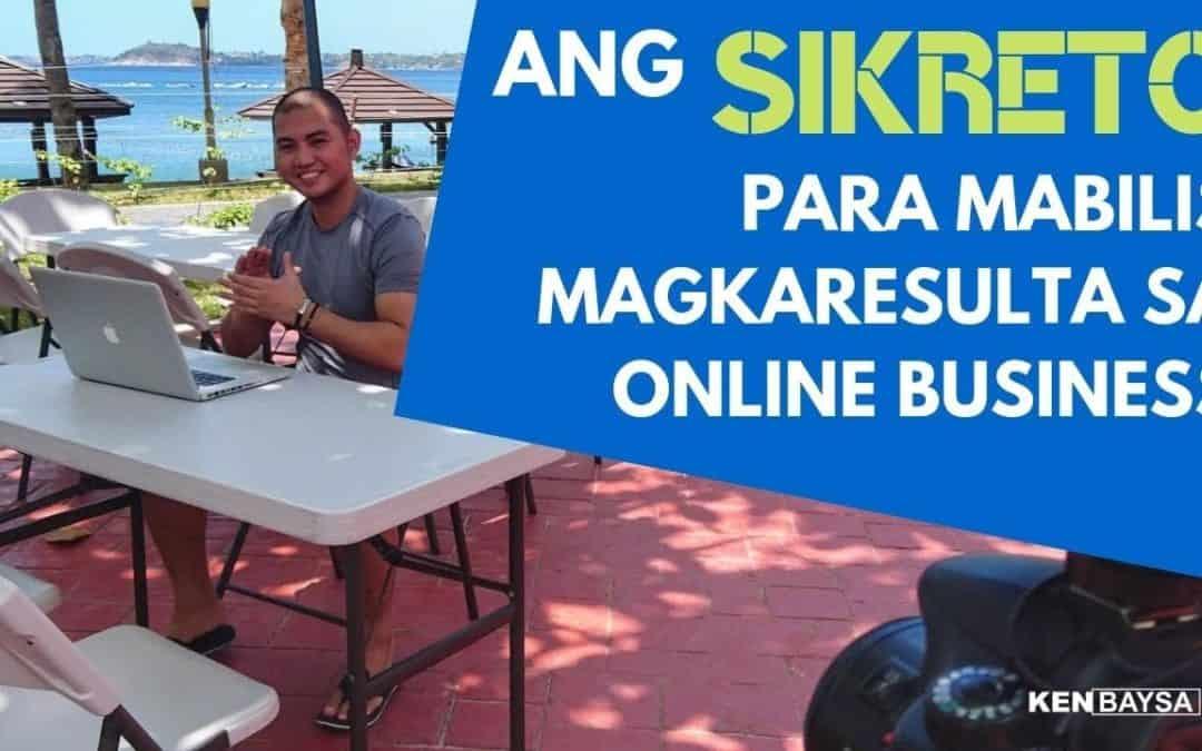 Ang Sikreto Para Magkaroon ng Mabilis na Resulta sa Online Business