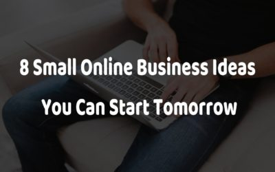 8 Small Online Business Ideas You Can Start Tomorrow