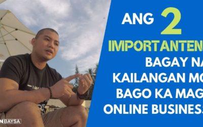 Ang 2 Importanteng Bagay na Kailangan Mo Bago Ka Mag-Online Business