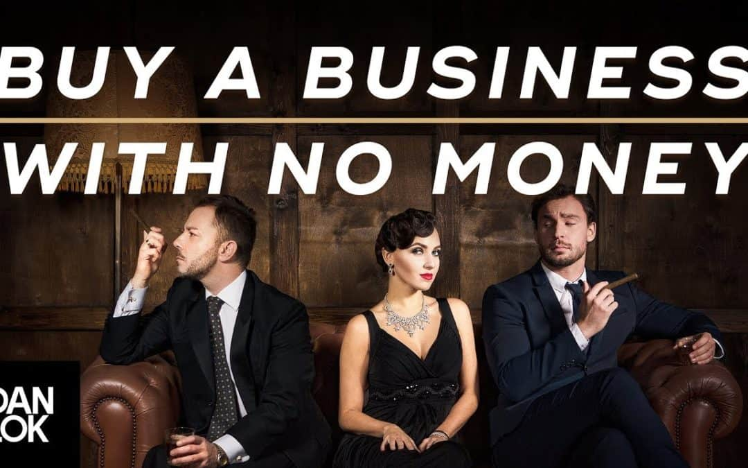 How To Buy A Business With No Money – Dan Lok